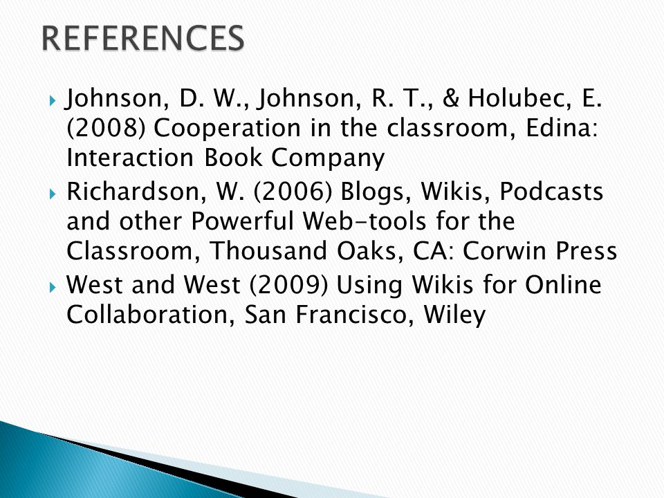  Johnson, D. W., Johnson, R. T., & Holubec, E. (2008) Cooperation in the classroom, Edina: Interaction Book Company  Richardson, W. (2006) Blogs, Wi