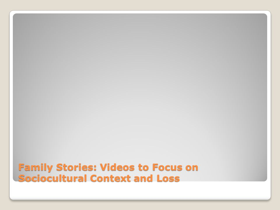 Family Stories: Videos to Focus on Sociocultural Context and Loss