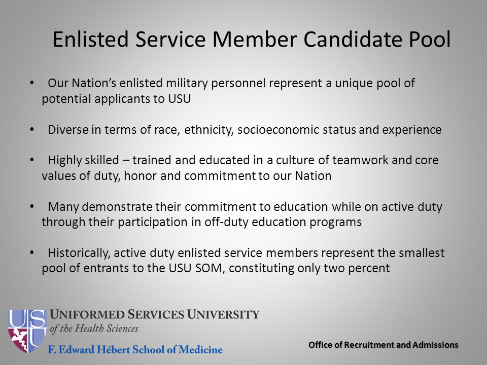 Office of Recruitment and Admissions Enlisted Service Member Candidate Pool Our Nation's enlisted military personnel represent a unique pool of potent