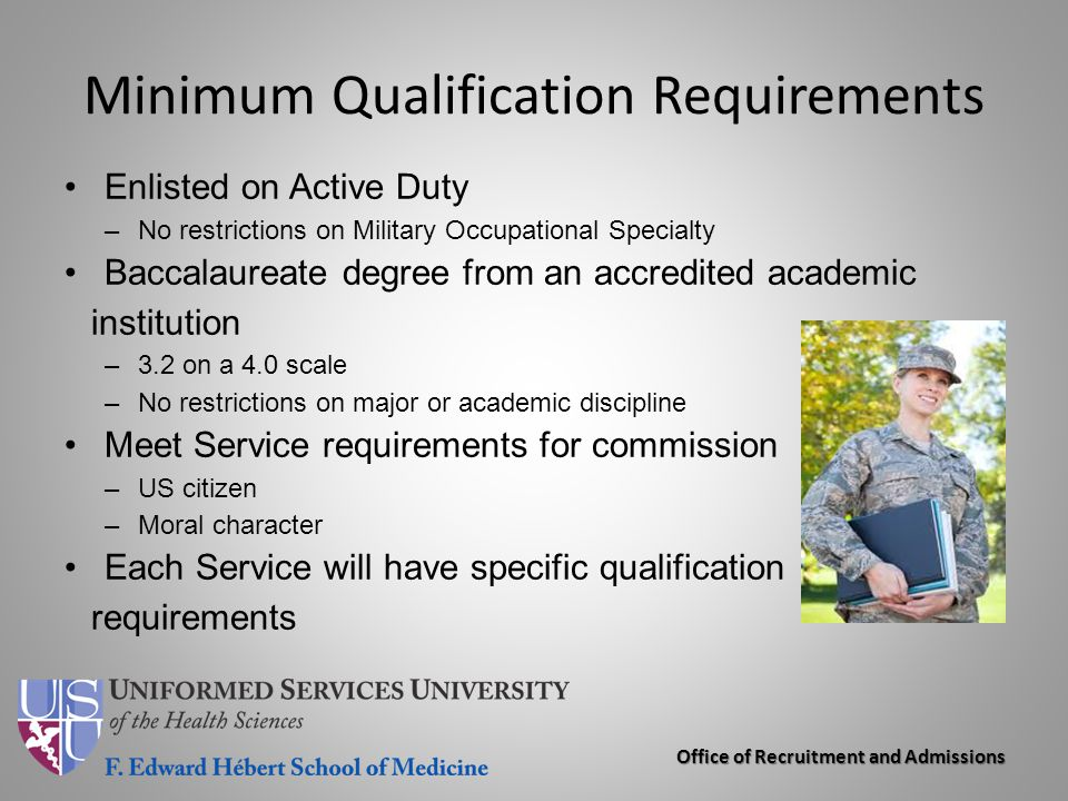 Office of Recruitment and Admissions Minimum Qualification Requirements Enlisted on Active Duty –No restrictions on Military Occupational Specialty Ba