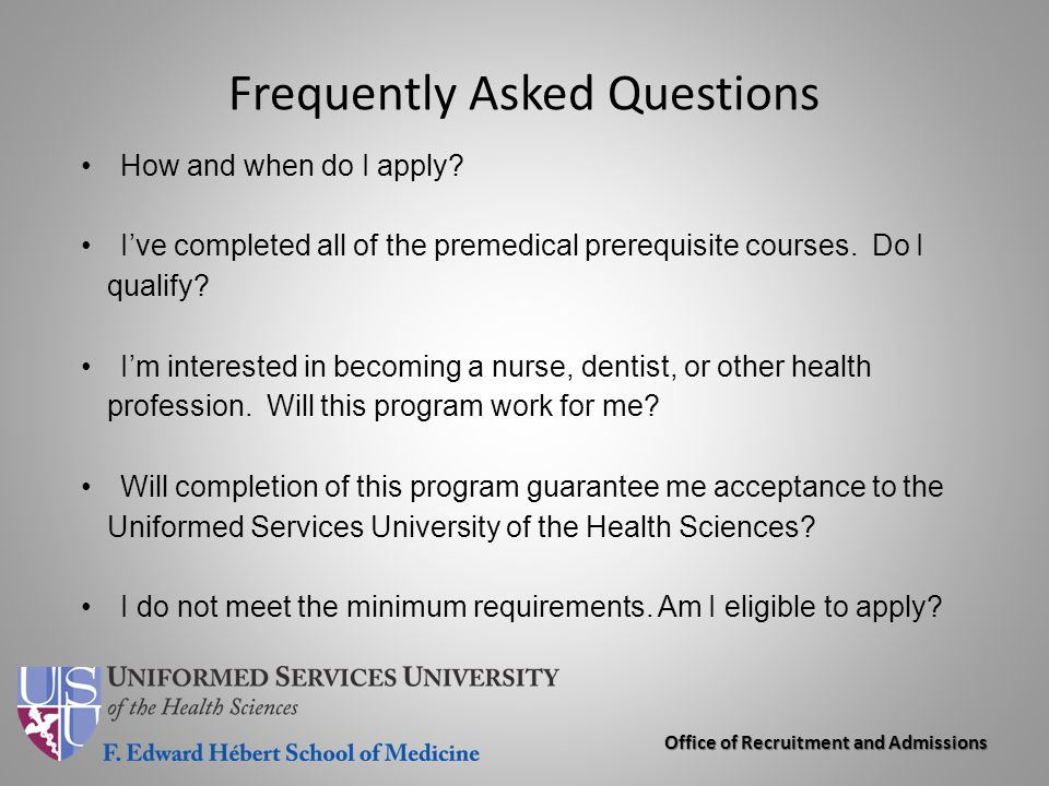 Office of Recruitment and Admissions Frequently Asked Questions How and when do I apply? I've completed all of the premedical prerequisite courses. Do