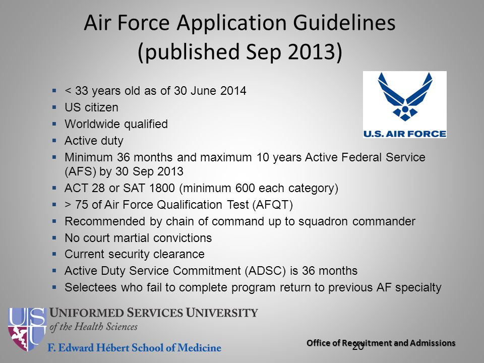 Office of Recruitment and Admissions Air Force Application Guidelines (published Sep 2013) 20  < 33 years old as of 30 June 2014  US citizen  World