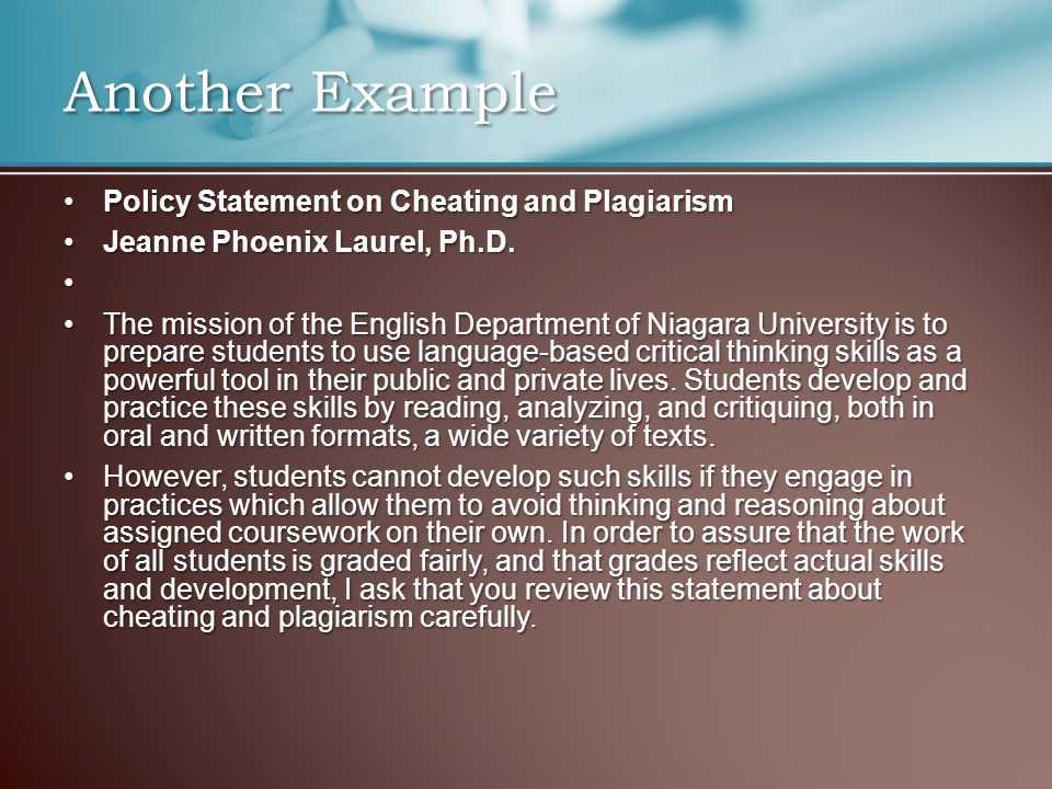 Another Example Policy Statement on Cheating and PlagiarismPolicy Statement on Cheating and Plagiarism Jeanne Phoenix Laurel, Ph.D.Jeanne Phoenix Laurel, Ph.D.