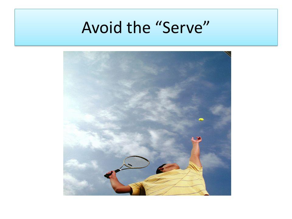 """Avoid the """"Serve"""""""