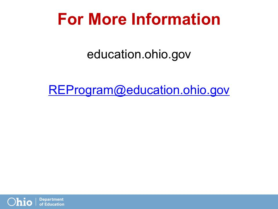 For More Information education.ohio.gov REProgram@education.ohio.gov