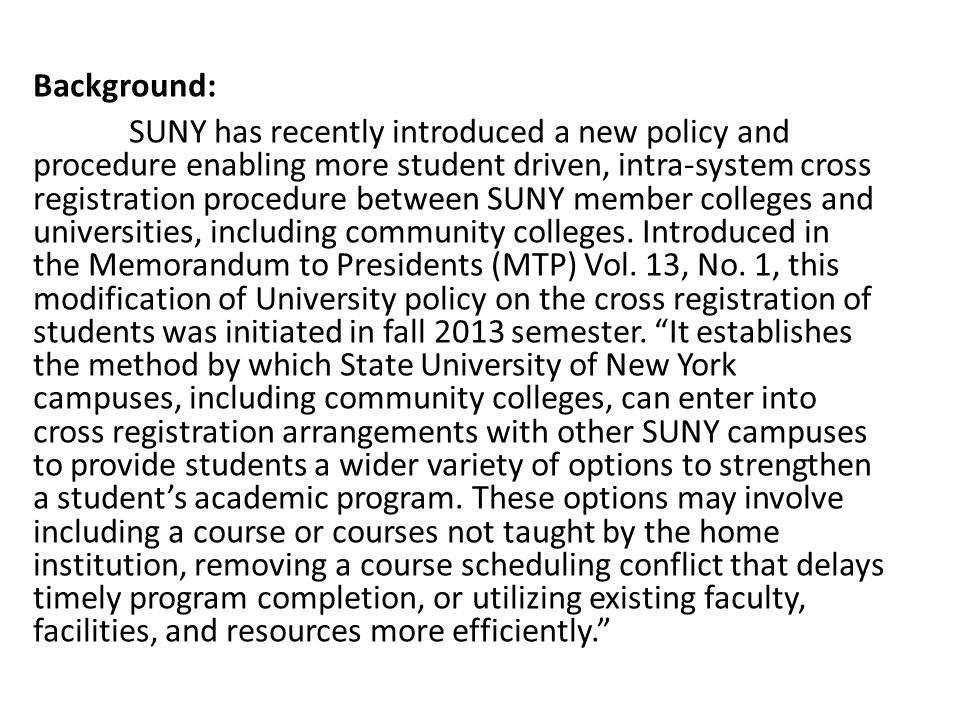 Background: SUNY has recently introduced a new policy and procedure enabling more student driven, intra-system cross registration procedure between SUNY member colleges and universities, including community colleges.