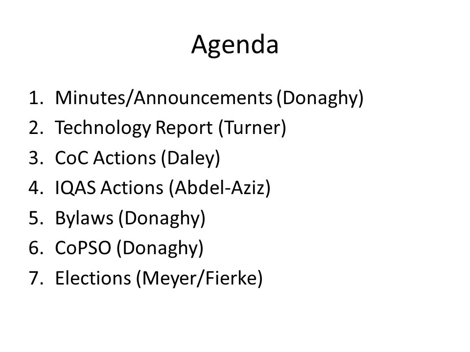 Agenda 1.Minutes/Announcements (Donaghy) 2.Technology Report (Turner) 3.CoC Actions (Daley) 4.IQAS Actions (Abdel-Aziz) 5.Bylaws (Donaghy) 6.CoPSO (Do