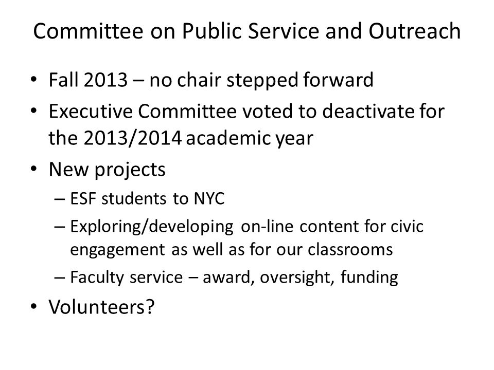 Committee on Public Service and Outreach Fall 2013 – no chair stepped forward Executive Committee voted to deactivate for the 2013/2014 academic year