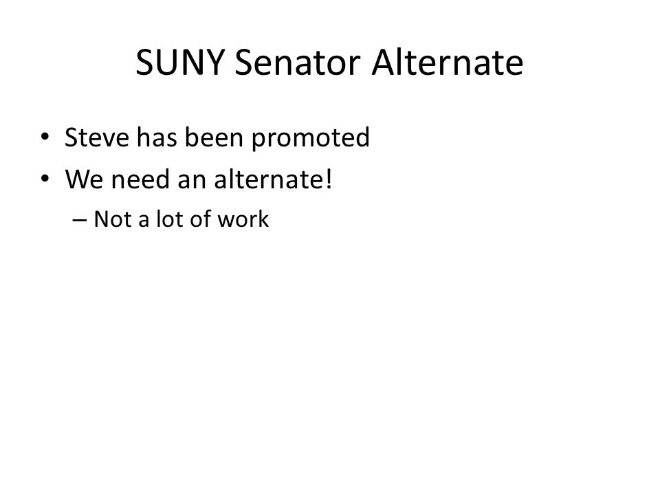 SUNY Senator Alternate Steve has been promoted We need an alternate! – Not a lot of work
