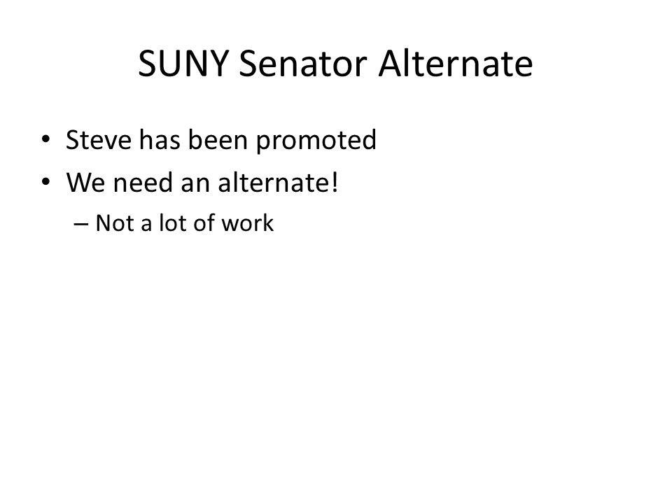 SUNY Senator Alternate Steve has been promoted We need an alternate! – Not a lot of work