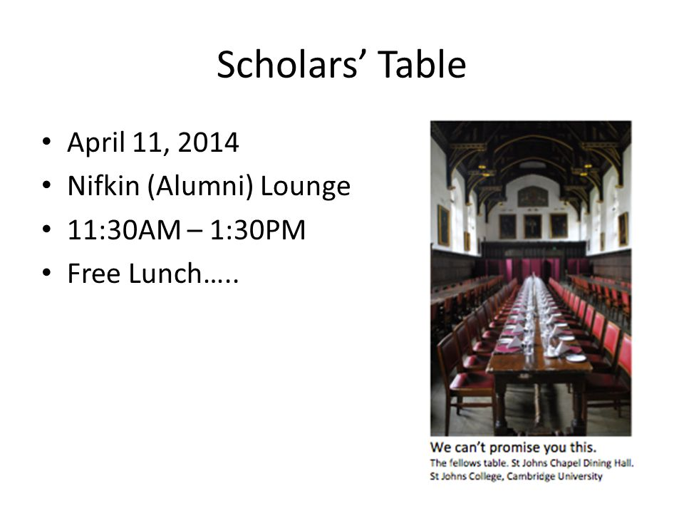 Scholars' Table April 11, 2014 Nifkin (Alumni) Lounge 11:30AM – 1:30PM Free Lunch…..