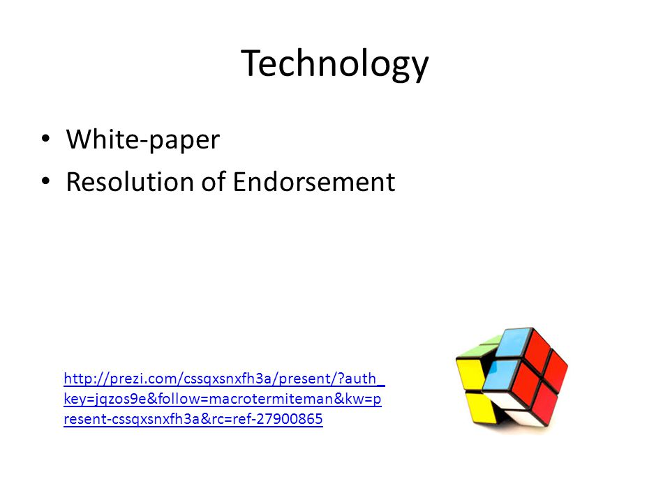 Technology White-paper Resolution of Endorsement http://prezi.com/cssqxsnxfh3a/present/?auth_ key=jqzos9e&follow=macrotermiteman&kw=p resent-cssqxsnxf