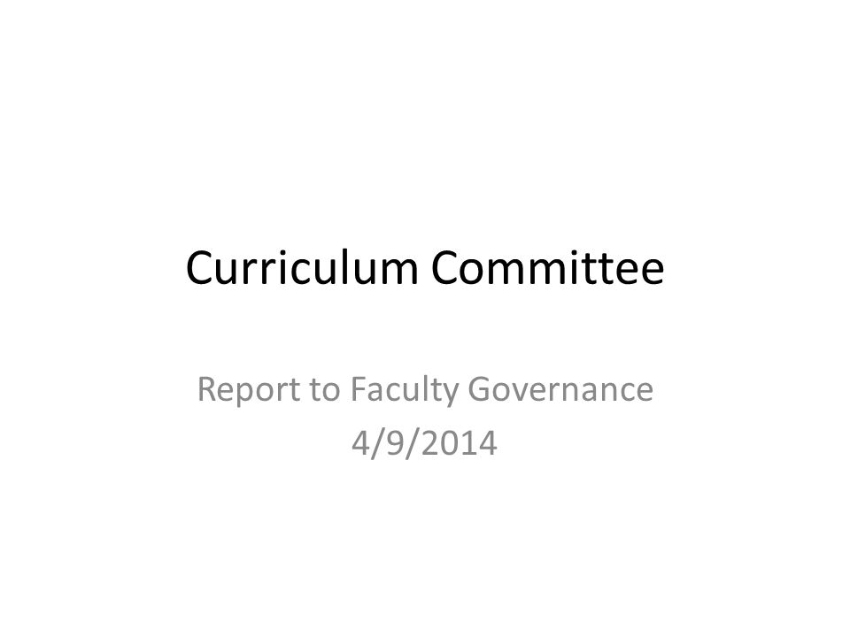 Curriculum Committee Report to Faculty Governance 4/9/2014