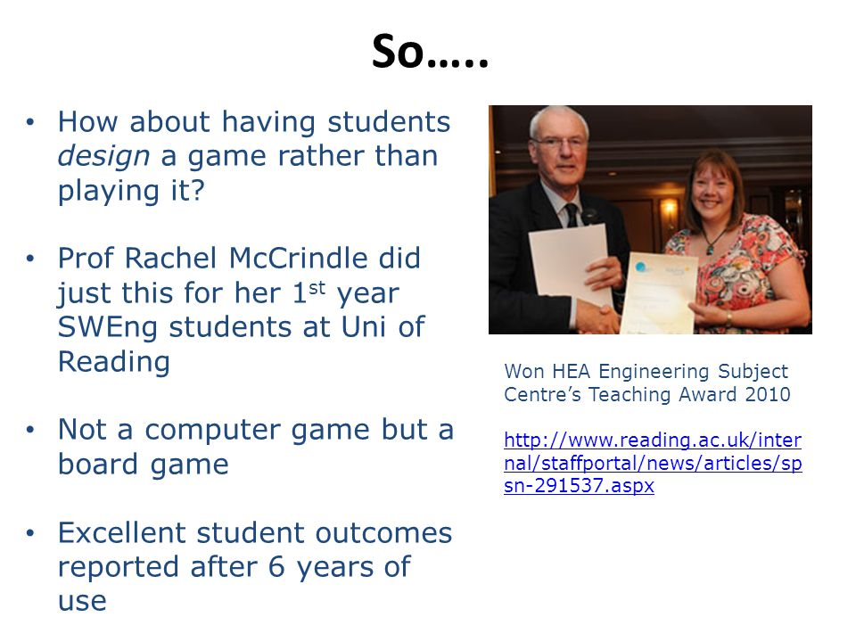 So….. How about having students design a game rather than playing it? Prof Rachel McCrindle did just this for her 1 st year SWEng students at Uni of R