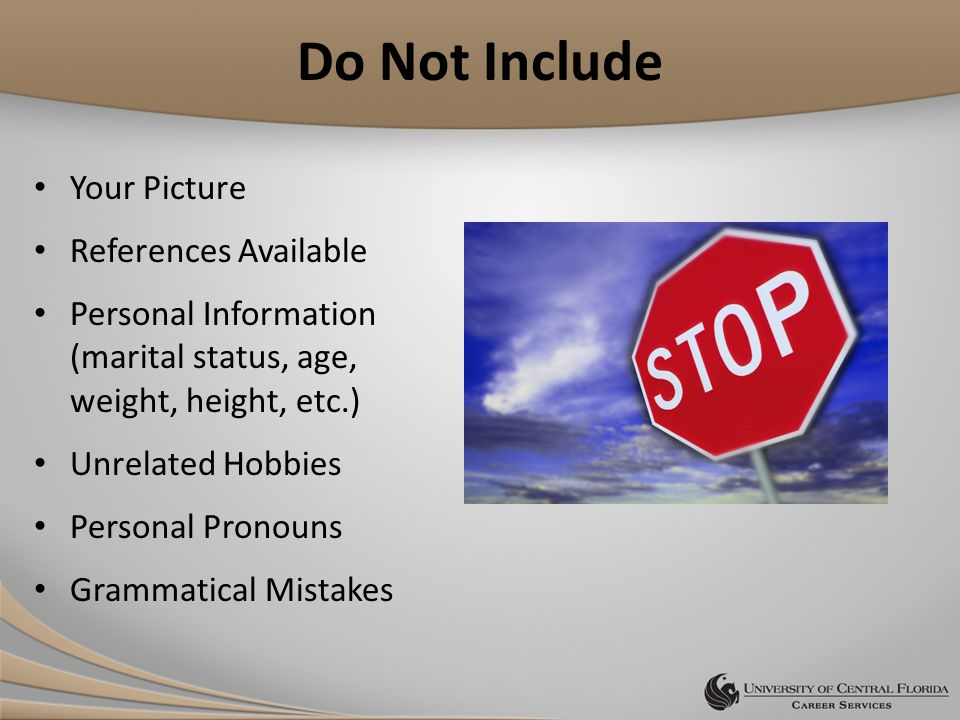 Do Not Include Your Picture References Available Personal Information (marital status, age, weight, height, etc.) Unrelated Hobbies Personal Pronouns