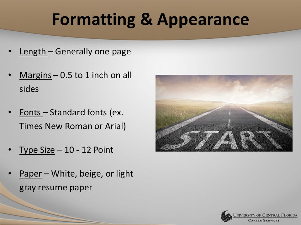 Formatting & Appearance Length – Generally one page Margins – 0.5 to 1 inch on all sides Fonts – Standard fonts (ex. Times New Roman or Arial) Type Si