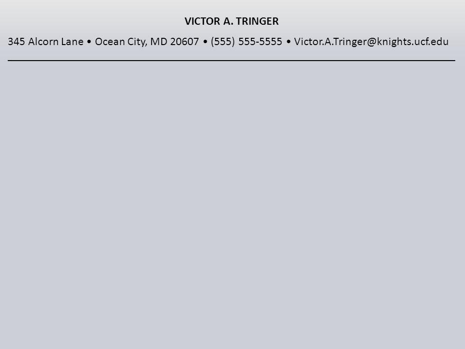 VICTOR A. TRINGER 345 Alcorn Lane Ocean City, MD 20607 (555) 555-5555 Victor.A.Tringer@knights.ucf.edu _______________________________________________