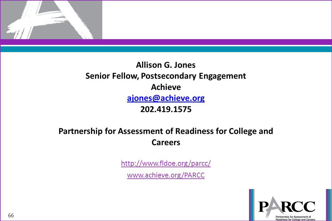 Allison G. Jones Senior Fellow, Postsecondary Engagement Achieve ajones@achieve.org 202.419.1575 Partnership for Assessment of Readiness for College a