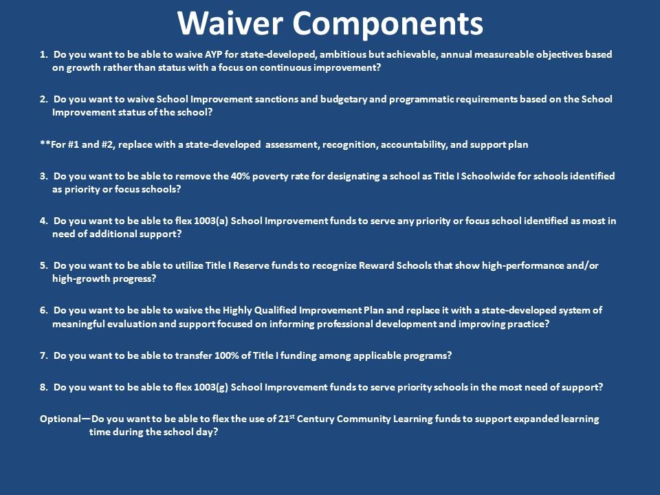 Waiver Components 1. Do you want to be able to waive AYP for state-developed, ambitious but achievable, annual measureable objectives based on growth