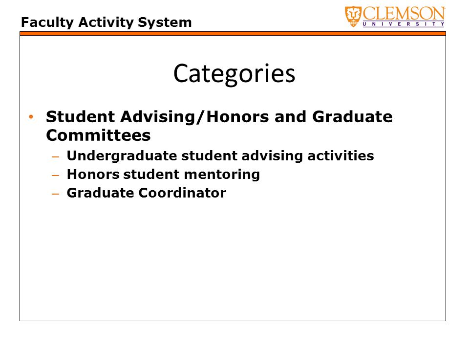 Faculty Activity System Categories Student Advising/Honors and Graduate Committees – Undergraduate student advising activities – Honors student mentoring – Graduate Coordinator