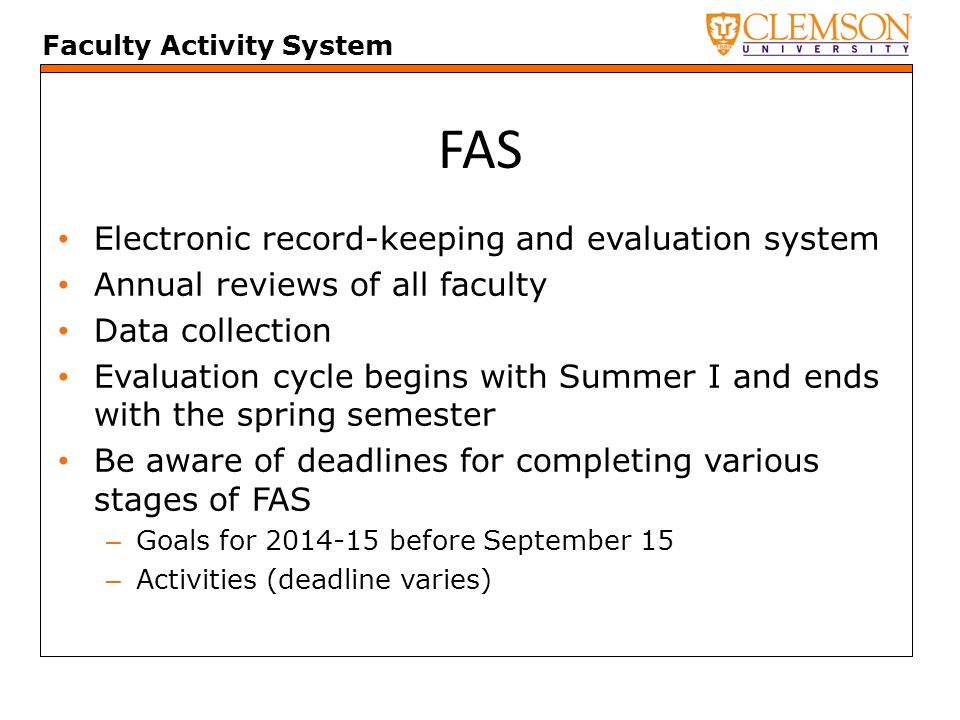 Faculty Activity System FAS Goals – Enter at beginning of fall semester Activities – Enter as they occur Year-end Summaries – In May