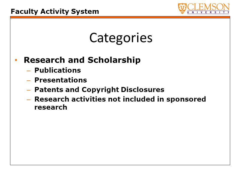 Faculty Activity System Categories Research and Scholarship – Publications – Presentations – Patents and Copyright Disclosures – Research activities not included in sponsored research