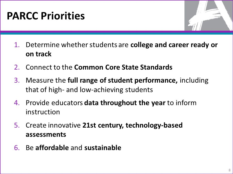 1.Determine whether students are college and career ready or on track 2.Connect to the Common Core State Standards 3.Measure the full range of student