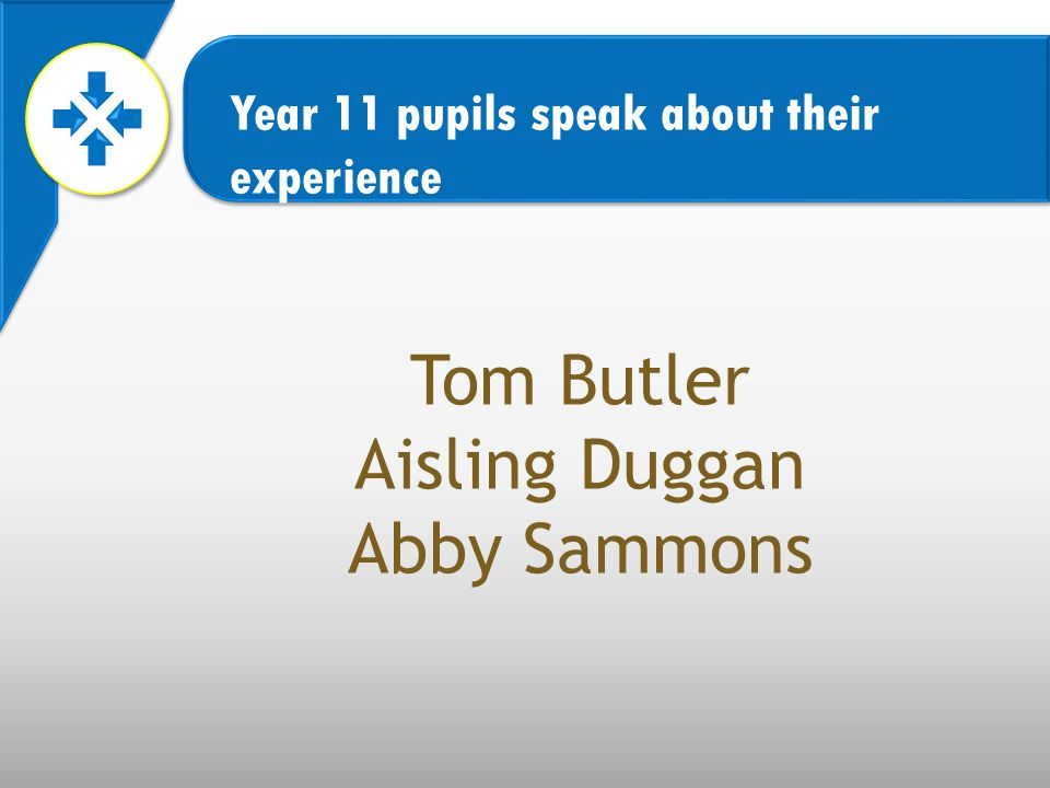Year 11 pupils speak about their experience Tom Butler Aisling Duggan Abby Sammons