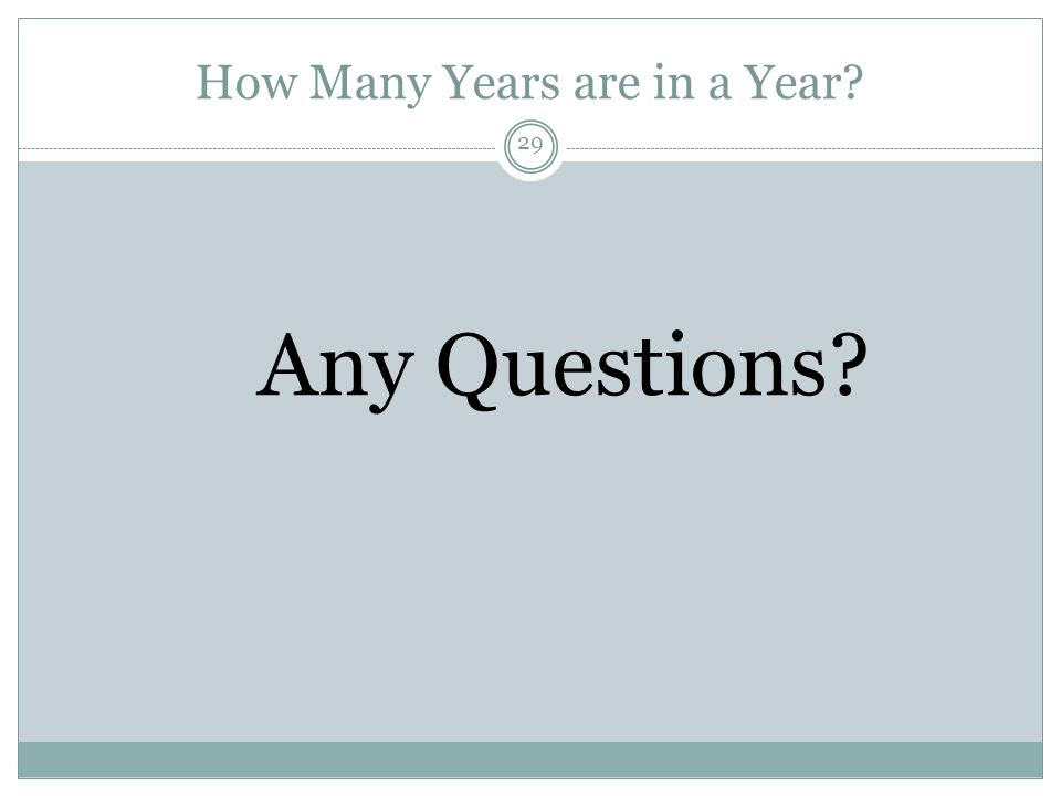 How Many Years are in a Year Any Questions 29