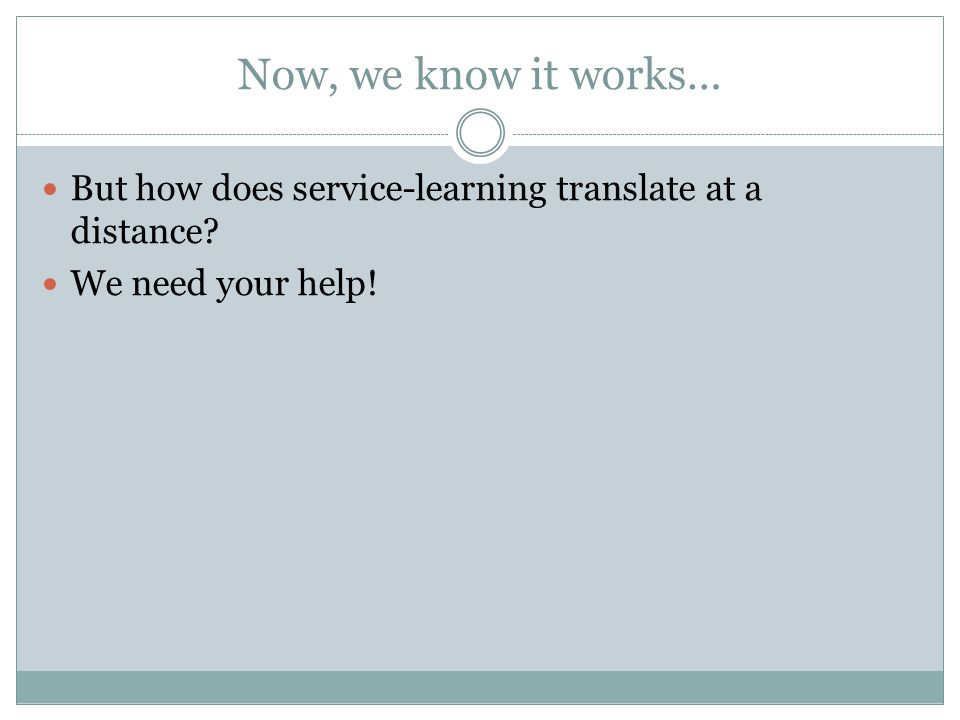 Now, we know it works… But how does service-learning translate at a distance We need your help!