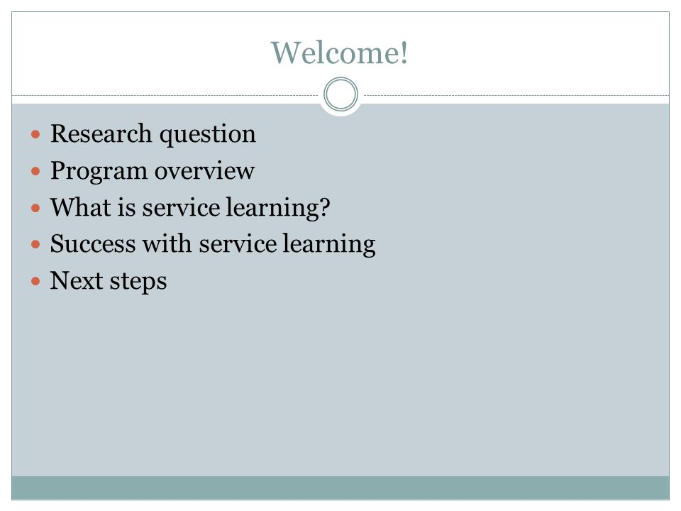 Welcome. Research question Program overview What is service learning.
