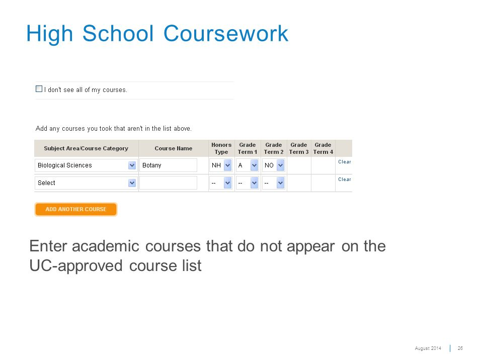 26 High School Coursework Enter academic courses that do not appear on the UC-approved course list August 2014