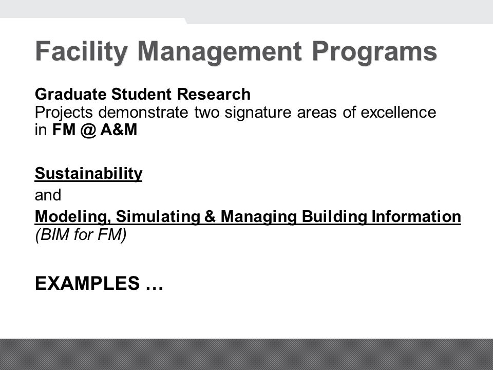 Facility Management Programs Graduate Student Research Projects demonstrate two signature areas of excellence in FM @ A&M Sustainability and Modeling,
