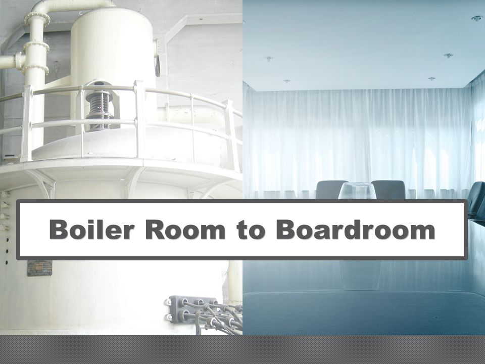 Boiler Room to Boardroom