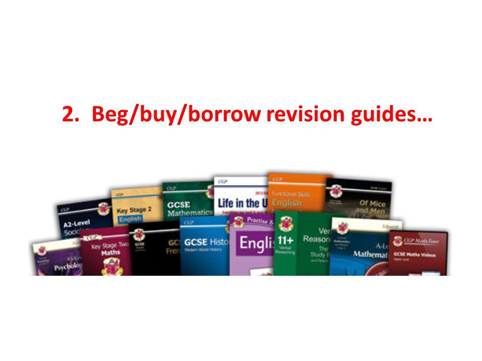 2. Beg/buy/borrow revision guides…