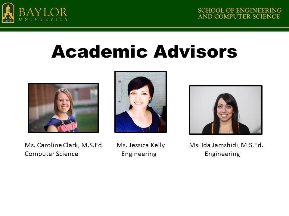 Academic Advisors Ms. Caroline Clark, M.S.Ed. Ms.