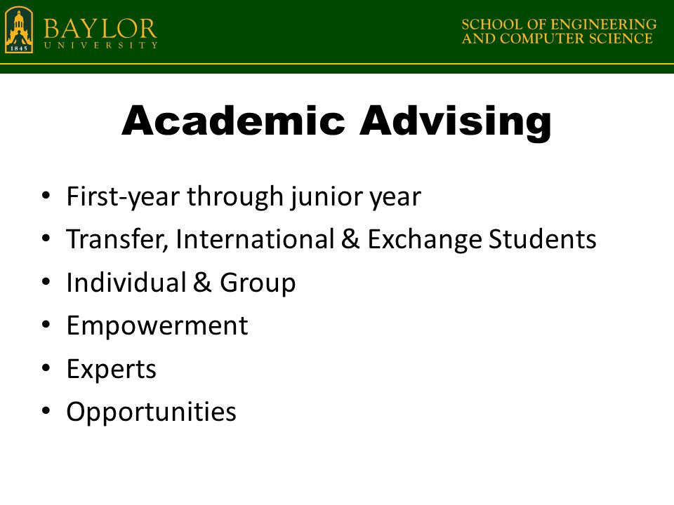 Academic Advising First-year through junior year Transfer, International & Exchange Students Individual & Group Empowerment Experts Opportunities