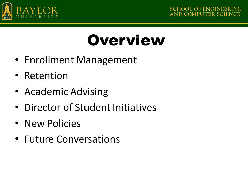 Overview Enrollment Management Retention Academic Advising Director of Student Initiatives New Policies Future Conversations
