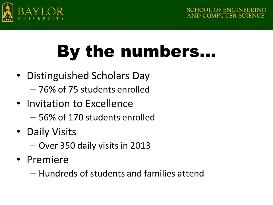 By the numbers… Distinguished Scholars Day – 76% of 75 students enrolled Invitation to Excellence – 56% of 170 students enrolled Daily Visits – Over 350 daily visits in 2013 Premiere – Hundreds of students and families attend