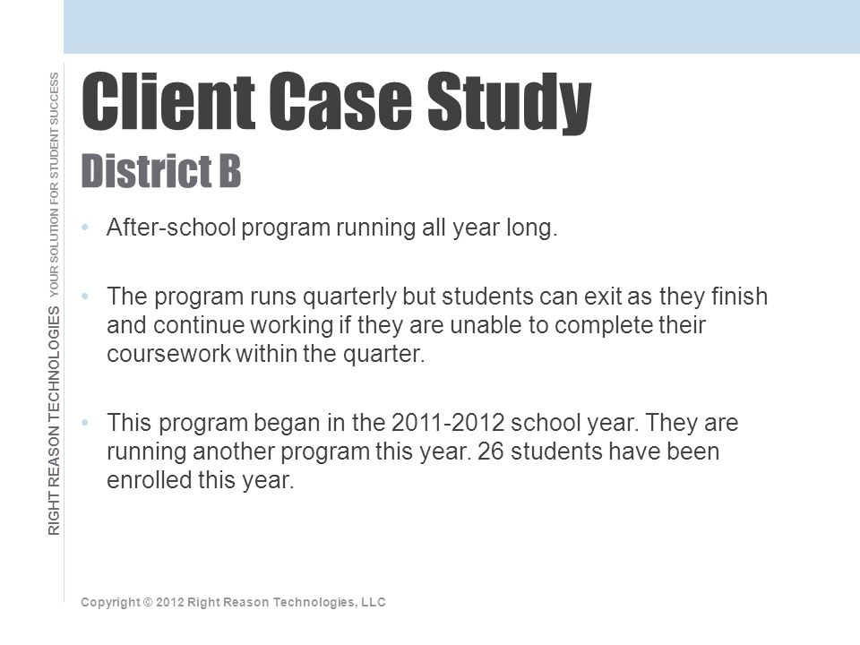 RIGHT REASON TECHNOLOGIES YOUR SOLUTION FOR STUDENT SUCCESS After-school program running all year long.