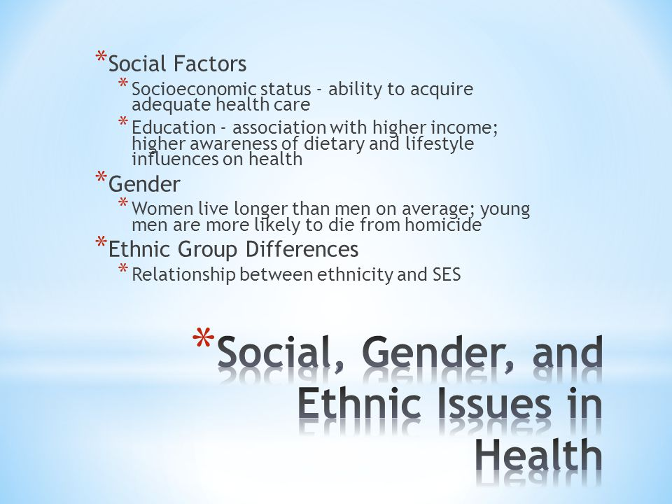 * Social Factors * Socioeconomic status - ability to acquire adequate health care * Education - association with higher income; higher awareness of di