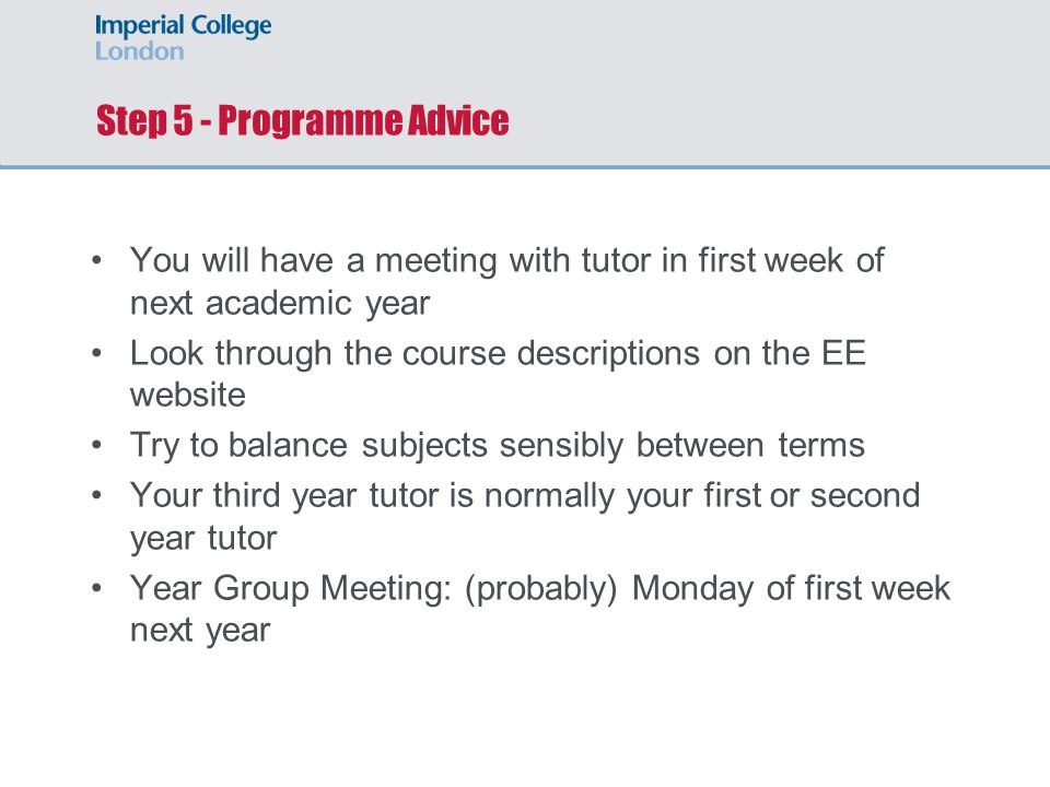 Step 5 - Programme Advice You will have a meeting with tutor in first week of next academic year Look through the course descriptions on the EE websit