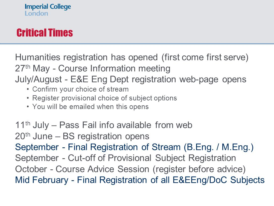 Critical Times Humanities registration has opened (first come first serve) 27 th May - Course Information meeting July/August - E&E Eng Dept registrat