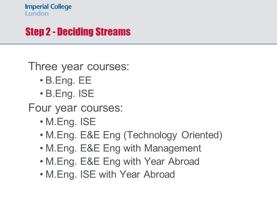 Step 2 - Deciding Streams Three year courses: B.Eng.