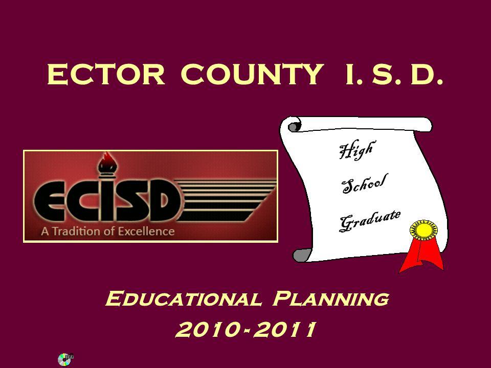 ECTOR COUNTY I. S. D. Educational Planning 2010 - 2011 High School Graduate
