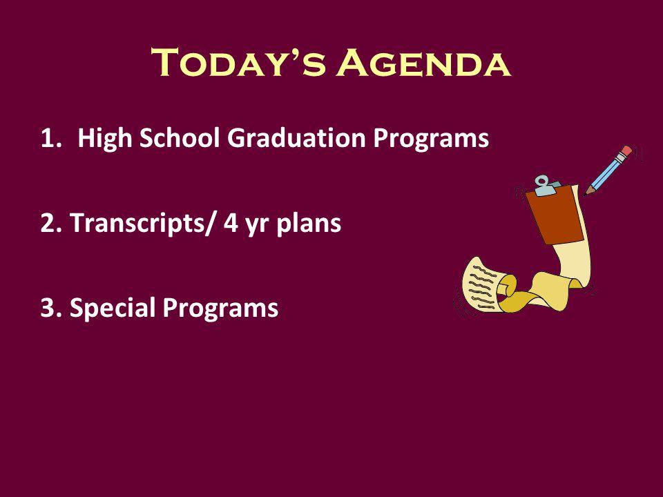 Today's Agenda 1.High School Graduation Programs 2. Transcripts/ 4 yr plans 3. Special Programs