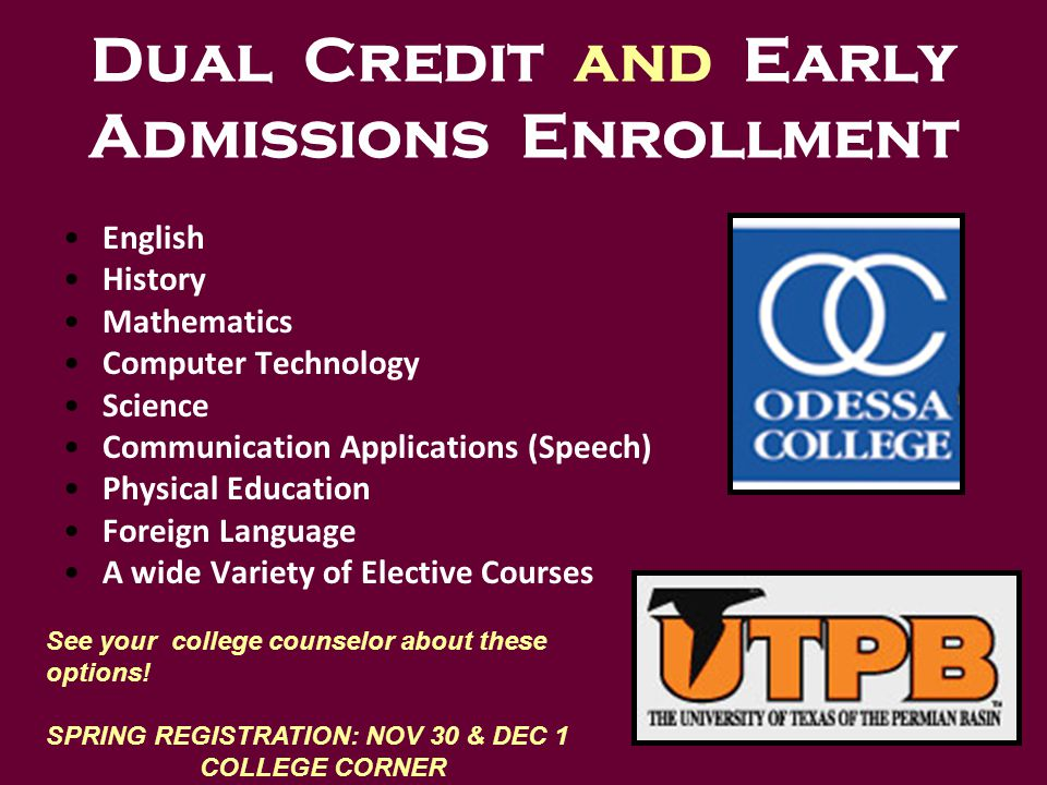 English History Mathematics Computer Technology Science Communication Applications (Speech) Physical Education Foreign Language A wide Variety of Elective Courses Dual Credit and Early Admissions Enrollment See your college counselor about these options.