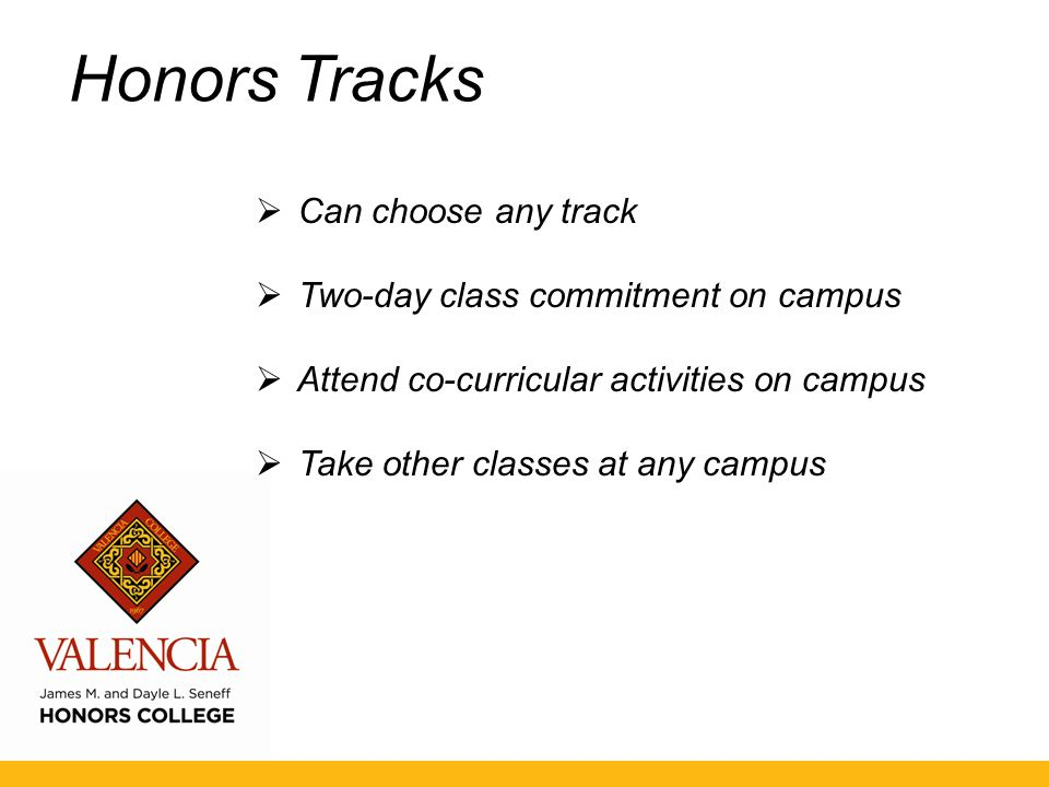 Honors Tracks  Can choose any track  Two-day class commitment on campus  Attend co-curricular activities on campus  Take other classes at any campus