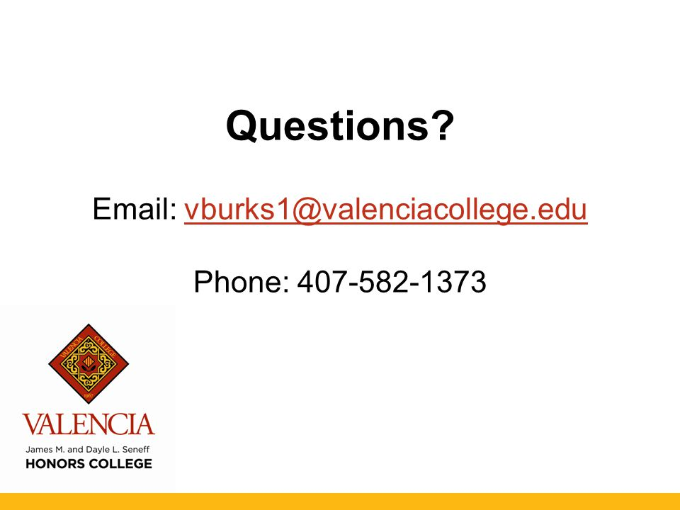 Questions Email: vburks1@valenciacollege.edu Phone: 407-582-1373