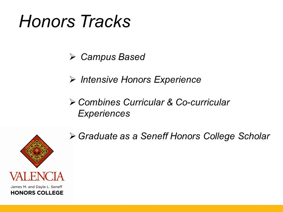 Honors Tracks  Can choose any track  Two-day class commitment on campus  Attend co-curricular activities on campus  Take other classes at any campus